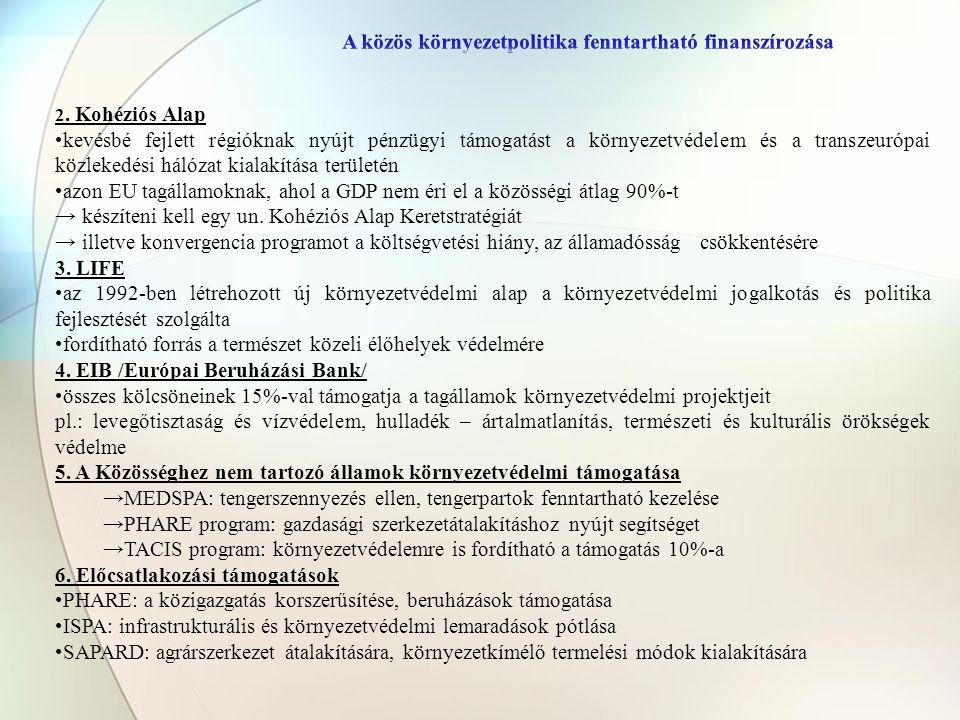 2. Kohéziós Alap •kevésbé fejlett régióknak nyújt pénzügyi támogatást a környezetvédelem és a transzeurópai közlekedési hálózat kialakítása területén