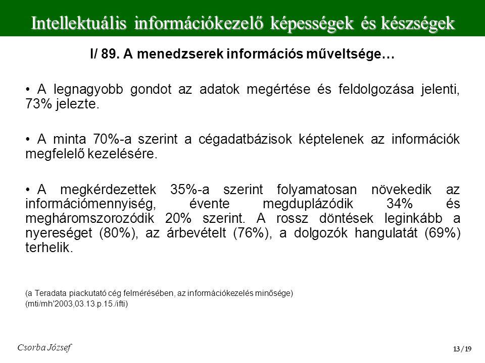 Intellektuális információkezelő képességek és készségek 13/19 Csorba József I/ 89. A menedzserek információs műveltsége… • A legnagyobb gondot az adat