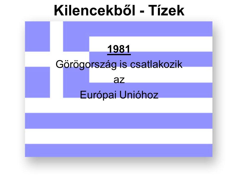 Kilencekből - Tízek 1981 Görögország is csatlakozik az Európai Unióhoz