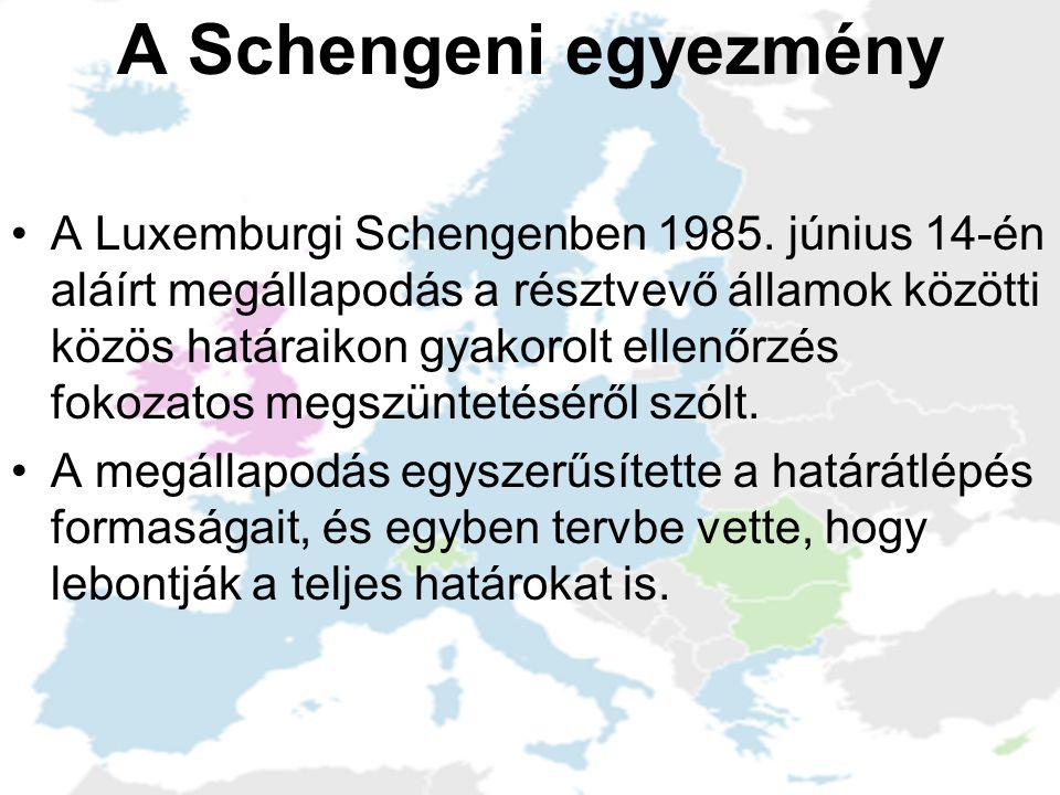 A Schengeni egyezmény •A Luxemburgi Schengenben 1985. június 14-én aláírt megállapodás a résztvevő államok közötti közös határaikon gyakorolt ellenőrz