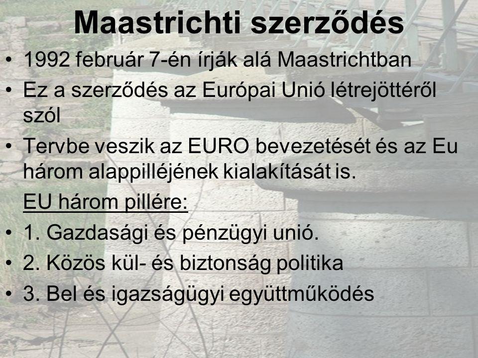 Maastrichti szerződés •1992 február 7-én írják alá Maastrichtban •Ez a szerződés az Európai Unió létrejöttéről szól •Tervbe veszik az EURO bevezetését és az Eu három alappilléjének kialakítását is.