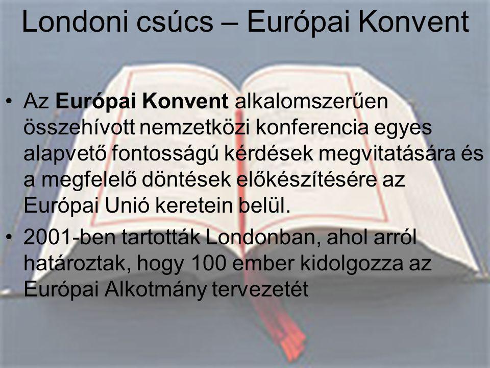 Londoni csúcs – Európai Konvent •Az Európai Konvent alkalomszerűen összehívott nemzetközi konferencia egyes alapvető fontosságú kérdések megvitatására és a megfelelő döntések előkészítésére az Európai Unió keretein belül.