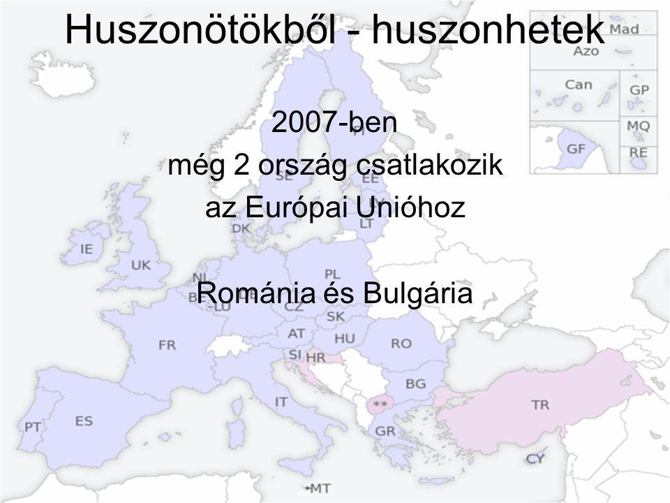 Huszonötökből - huszonhetek 2007-ben még 2 ország csatlakozik az Európai Unióhoz Románia és Bulgária