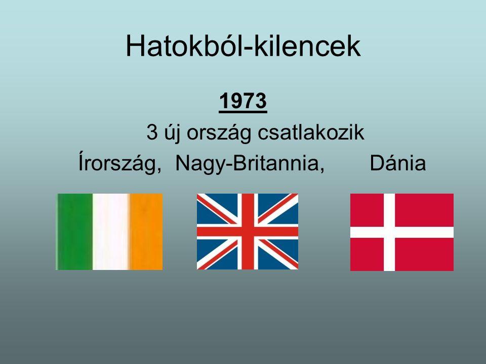Hatokból-kilencek 1973 3 új ország csatlakozik Írország, Nagy-Britannia, Dánia