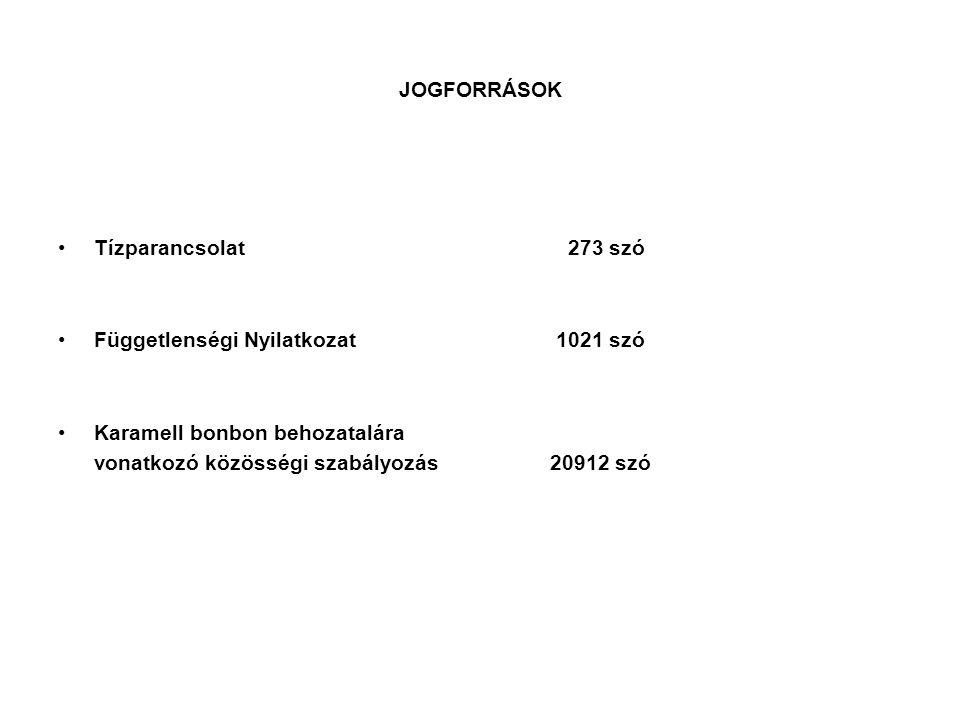 JOGFORRÁSOK •Tízparancsolat 273 szó •Függetlenségi Nyilatkozat 1021 szó •Karamell bonbon behozatalára vonatkozó közösségi szabályozás 20912 szó