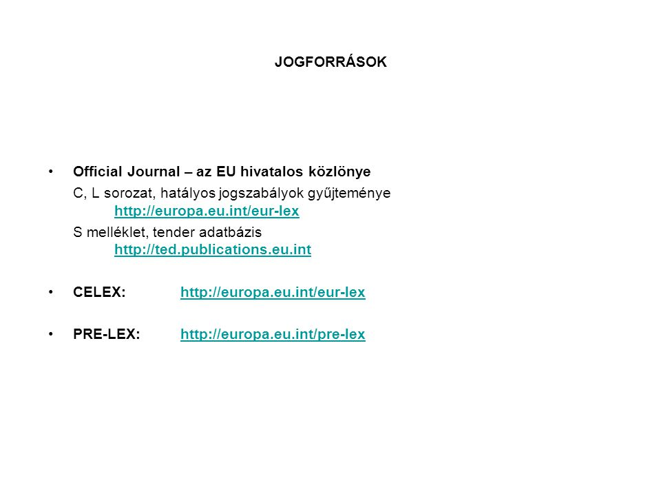 JOGFORRÁSOK •Official Journal – az EU hivatalos közlönye C, L sorozat, hatályos jogszabályok gyűjteménye http://europa.eu.int/eur-lex http://europa.eu