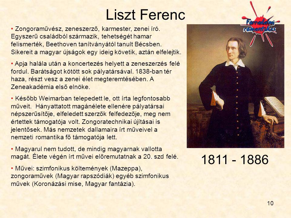 10 Liszt Ferenc • Zongoraművész, zeneszerző, karmester, zenei író. Egyszerű családból származik, tehetségét hamar felismerték, Beethoven tanítványától