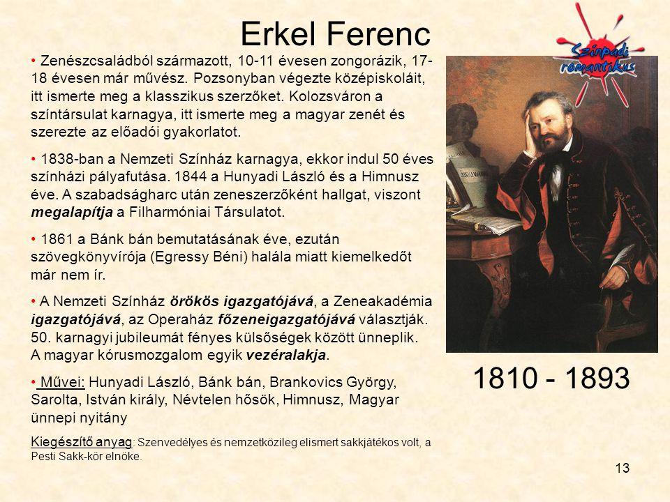 13 Erkel Ferenc • Zenészcsaládból származott, 10-11 évesen zongorázik, 17- 18 évesen már művész. Pozsonyban végezte középiskoláit, itt ismerte meg a k