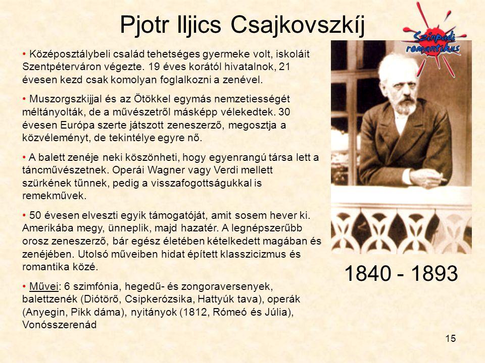 15 Pjotr Iljics Csajkovszkíj • Középosztálybeli család tehetséges gyermeke volt, iskoláit Szentpéterváron végezte. 19 éves korától hivatalnok, 21 éves