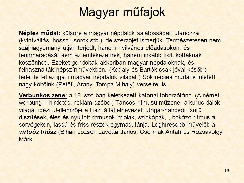 19 Magyar műfajok Népies műdal: külsőre a magyar népdalok sajátosságait utánozza (kvintváltás, hosszú sorok stb.), de szerzőjét ismerjük. Természetese