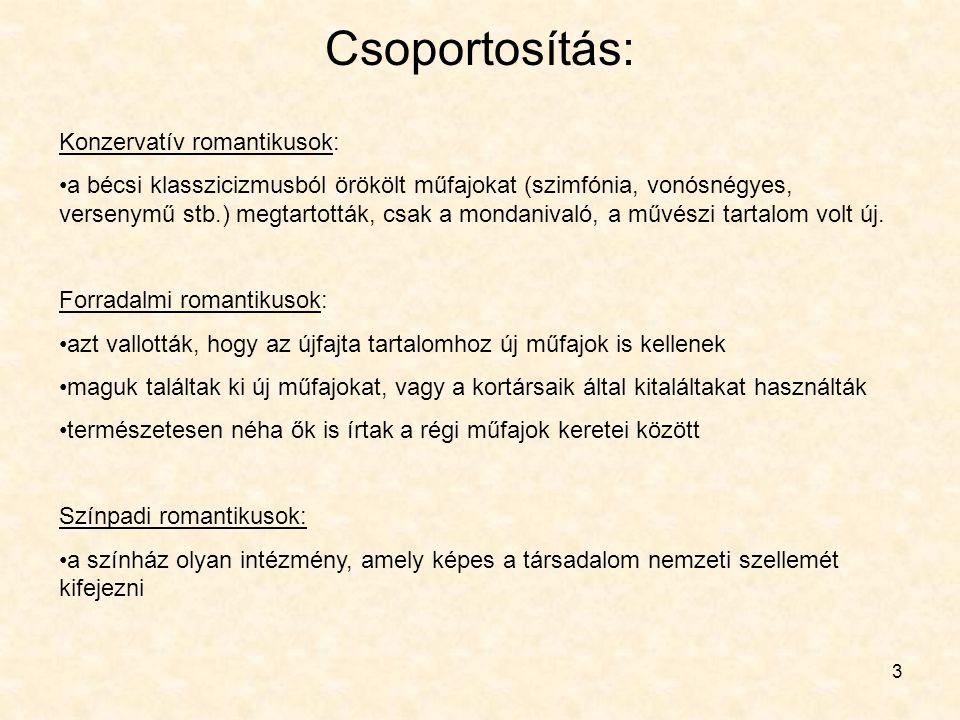 3 Csoportosítás: Konzervatív romantikusok: •a bécsi klasszicizmusból örökölt műfajokat (szimfónia, vonósnégyes, versenymű stb.) megtartották, csak a m