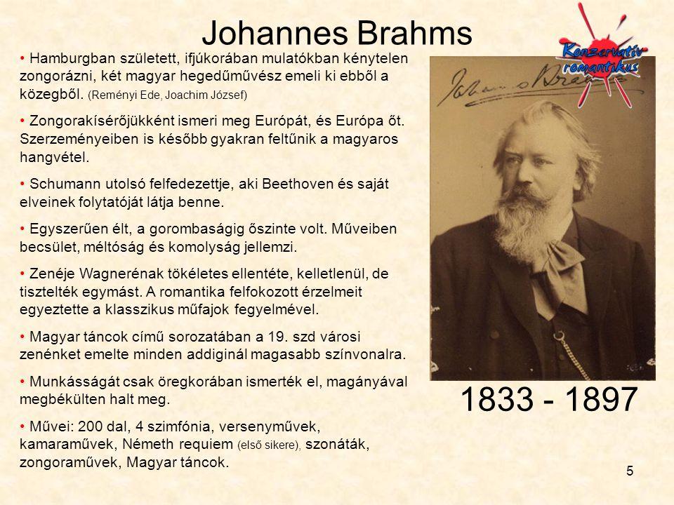 5 Johannes Brahms • Hamburgban született, ifjúkorában mulatókban kénytelen zongorázni, két magyar hegedűművész emeli ki ebből a közegből. (Reményi Ede