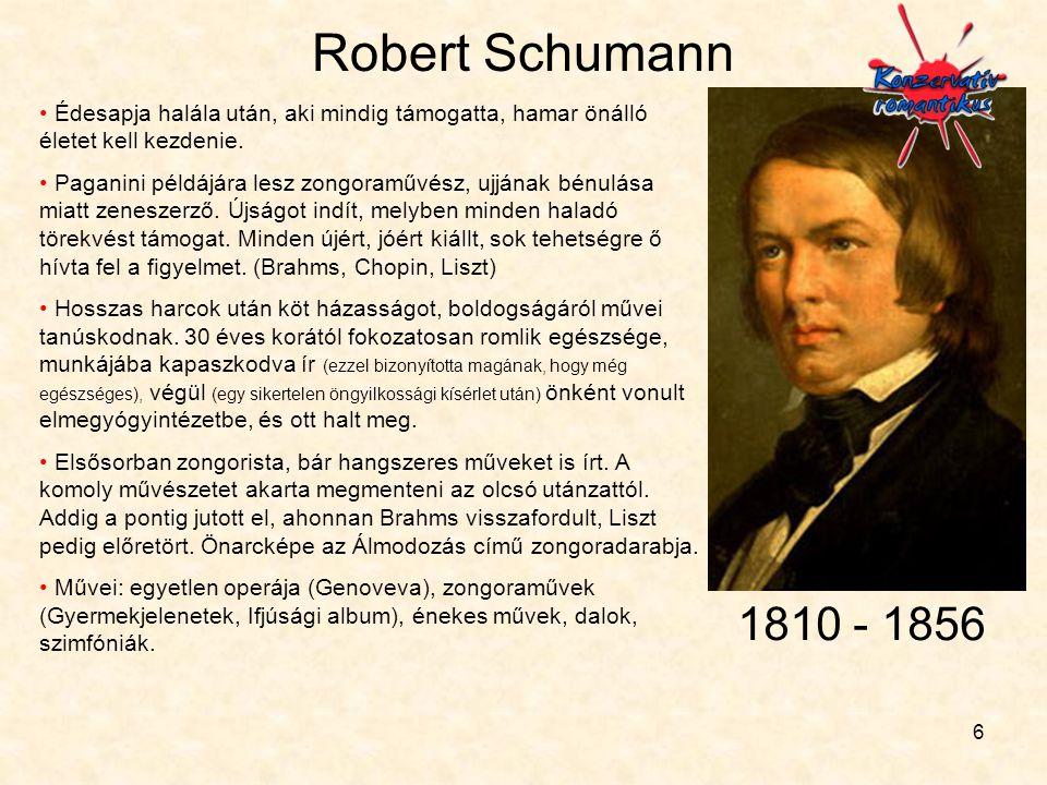 6 Robert Schumann • Édesapja halála után, aki mindig támogatta, hamar önálló életet kell kezdenie. • Paganini példájára lesz zongoraművész, ujjának bé