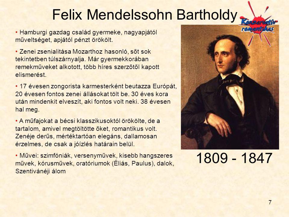 7 Felix Mendelssohn Bartholdy • Hamburgi gazdag család gyermeke, nagyapjától műveltséget, apjától pénzt örökölt. • Zenei zsenialitása Mozarthoz hasonl