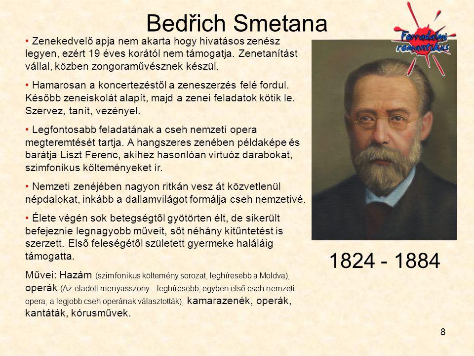 8 Bedřich Smetana • Zenekedvelő apja nem akarta hogy hivatásos zenész legyen, ezért 19 éves korától nem támogatja. Zenetanítást vállal, közben zongora