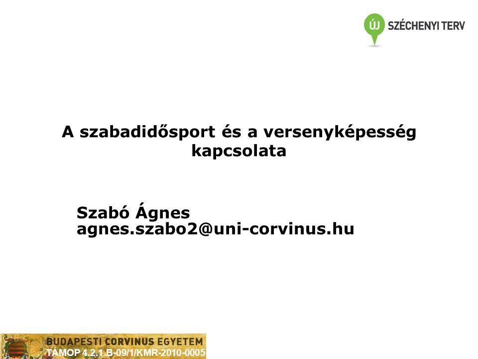 TÁMOP 4.2.1.B-09/1/KMR-2010-0005 A szabadidősport és a versenyképesség kapcsolata Szabó Ágnes agnes.szabo2@uni-corvinus.hu