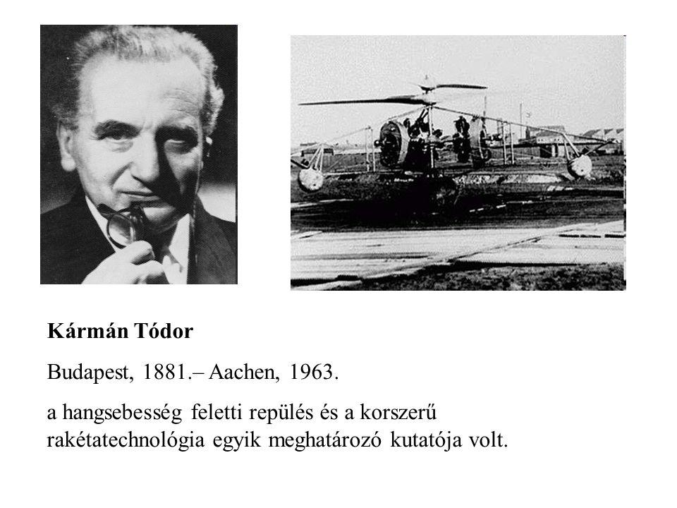 Kármán Tódor Budapest, 1881.– Aachen, 1963. a hangsebesség feletti repülés és a korszerű rakétatechnológia egyik meghatározó kutatója volt.