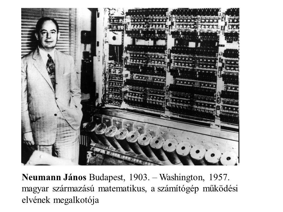 Neumann János Budapest, 1903. – Washington, 1957. magyar származású matematikus, a számítógép működési elvének megalkotója