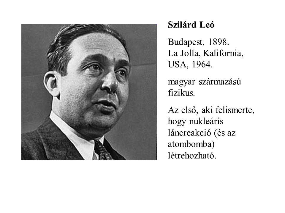 Szilárd Leó Budapest, 1898. La Jolla, Kalifornia, USA, 1964. magyar származású fizikus. Az első, aki felismerte, hogy nukleáris láncreakció (és az ato
