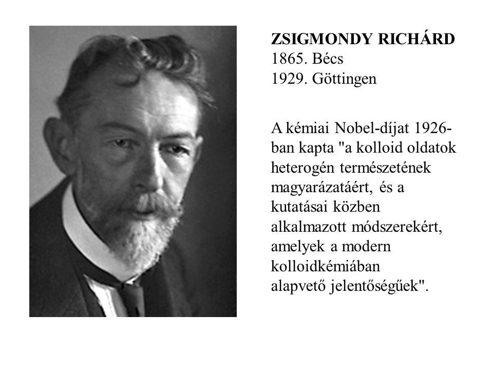 ZSIGMONDY RICHÁRD 1865. Bécs 1929. Göttingen A kémiai Nobel-díjat 1926- ban kapta