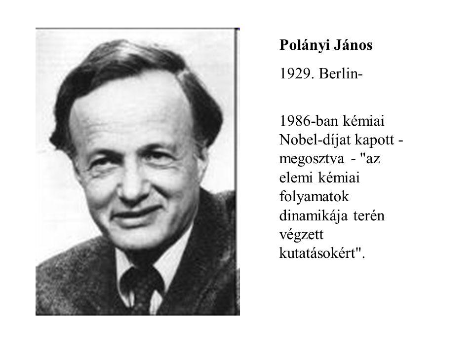 Polányi János 1929. Berlin- 1986-ban kémiai Nobel-díjat kapott - megosztva -