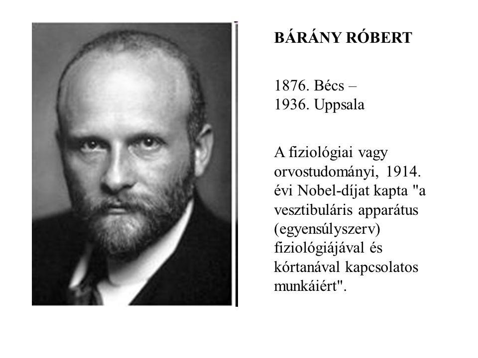 BÁRÁNY RÓBERT 1876. Bécs – 1936. Uppsala A fiziológiai vagy orvostudományi, 1914. évi Nobel-díjat kapta