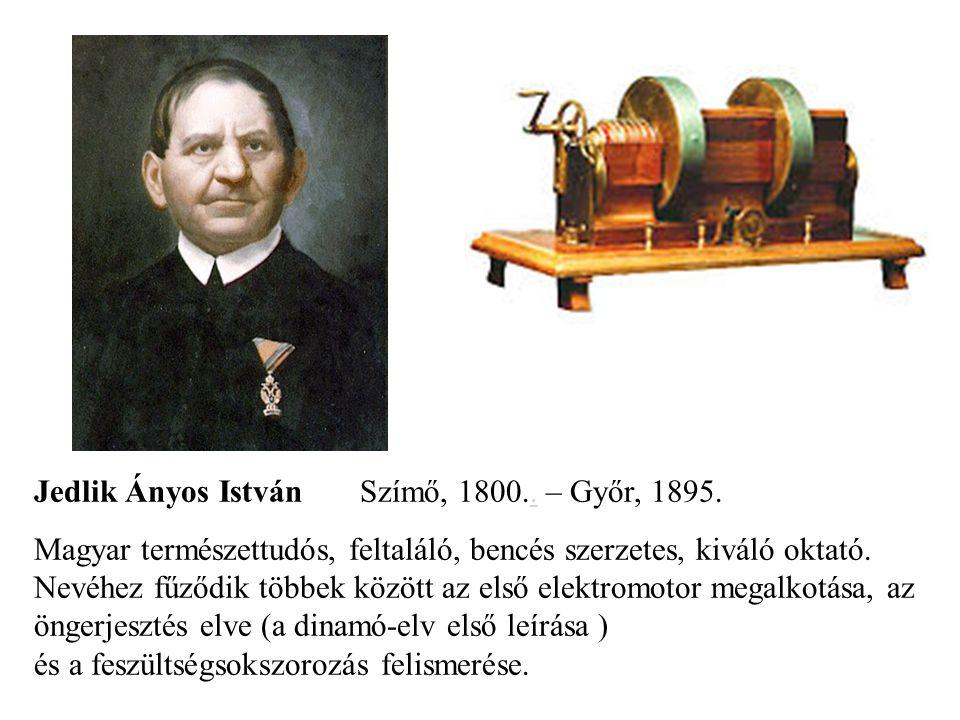 Jedlik Ányos István Szímő, 1800.. – Győr, 1895.. Magyar természettudós, feltaláló, bencés szerzetes, kiváló oktató. Nevéhez fűződik többek között az e