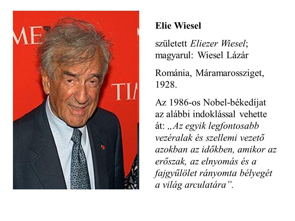 Elie Wiesel született Eliezer Wiesel; magyarul: Wiesel Lázár Románia, Máramarossziget, 1928. Az 1986-os Nobel-békedíjat az alábbi indoklással vehette