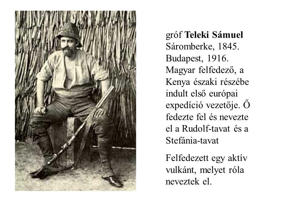 gróf Teleki Sámuel Sáromberke, 1845. Budapest, 1916. Magyar felfedező, a Kenya északi részébe indult első európai expedíció vezetője. Ő fedezte fel és