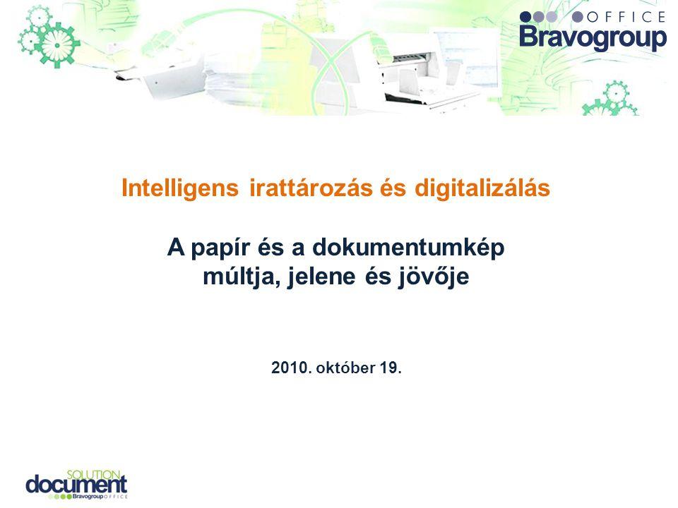 Intelligens irattározás és digitalizálás A papír és a dokumentumkép múltja, jelene és jövője 2010. október 19.