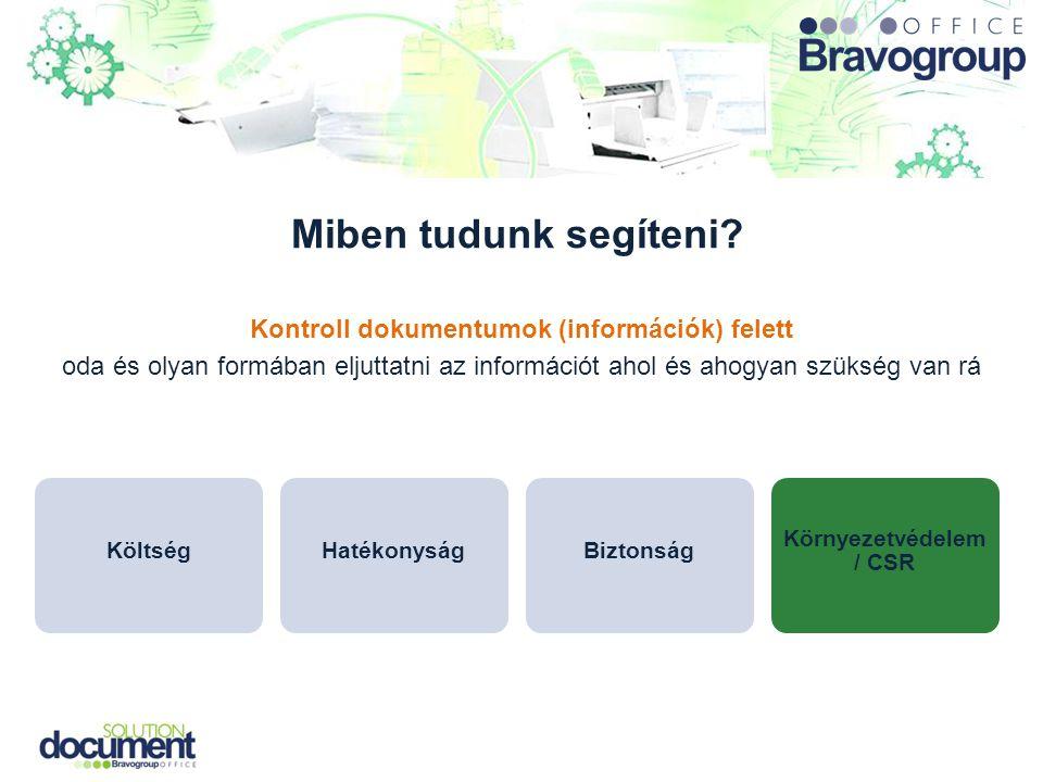 Miben tudunk segíteni? Kontroll dokumentumok (információk) felett oda és olyan formában eljuttatni az információt ahol és ahogyan szükség van rá Költs