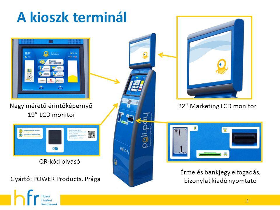 3 A kioszk terminál Nagy méretű érintőképernyő 19 LCD monitor 22 Marketing LCD monitor Érme és bankjegy elfogadás, bizonylat kiadó nyomtató Gyártó: POWER Products, Prága QR-kód olvasó