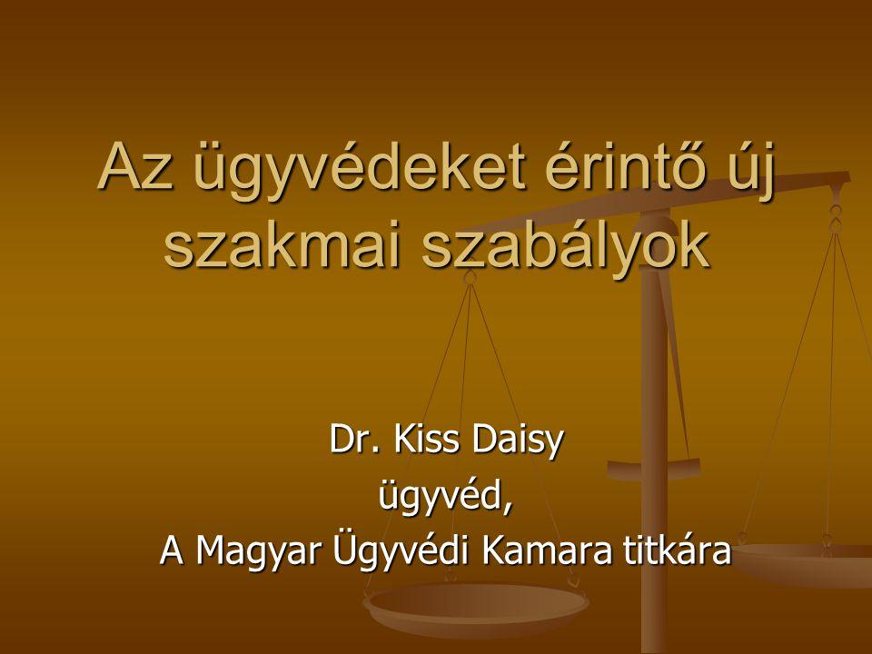 Az ügyvédeket érintő új szakmai szabályok Dr. Kiss Daisy ügyvéd, A Magyar Ügyvédi Kamara titkára