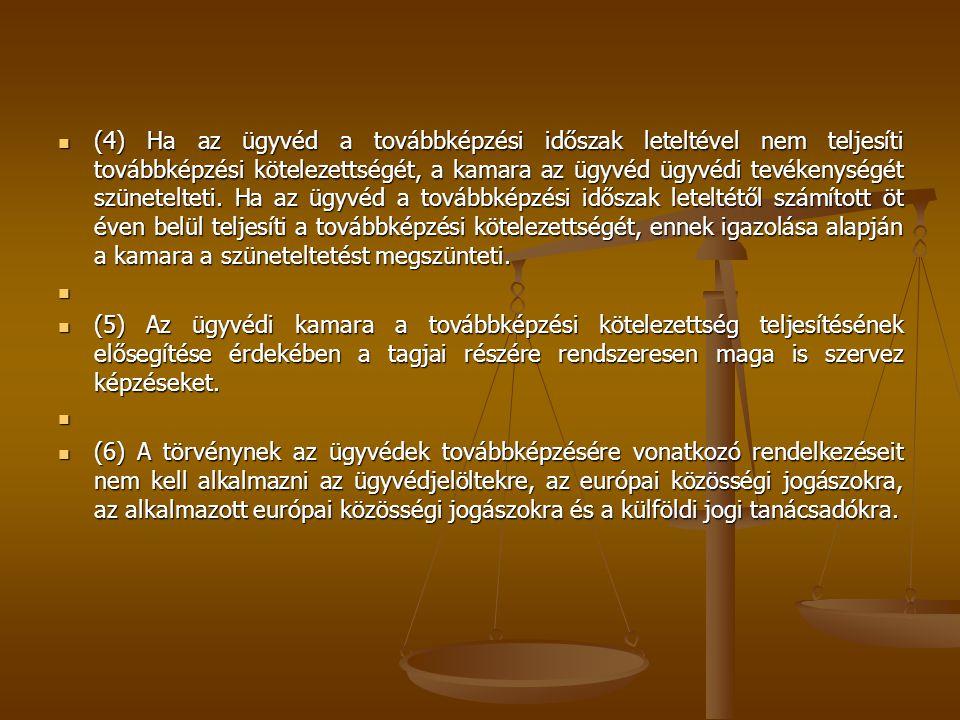  (4) Ha az ügyvéd a továbbképzési időszak leteltével nem teljesíti továbbképzési kötelezettségét, a kamara az ügyvéd ügyvédi tevékenységét szünetelte