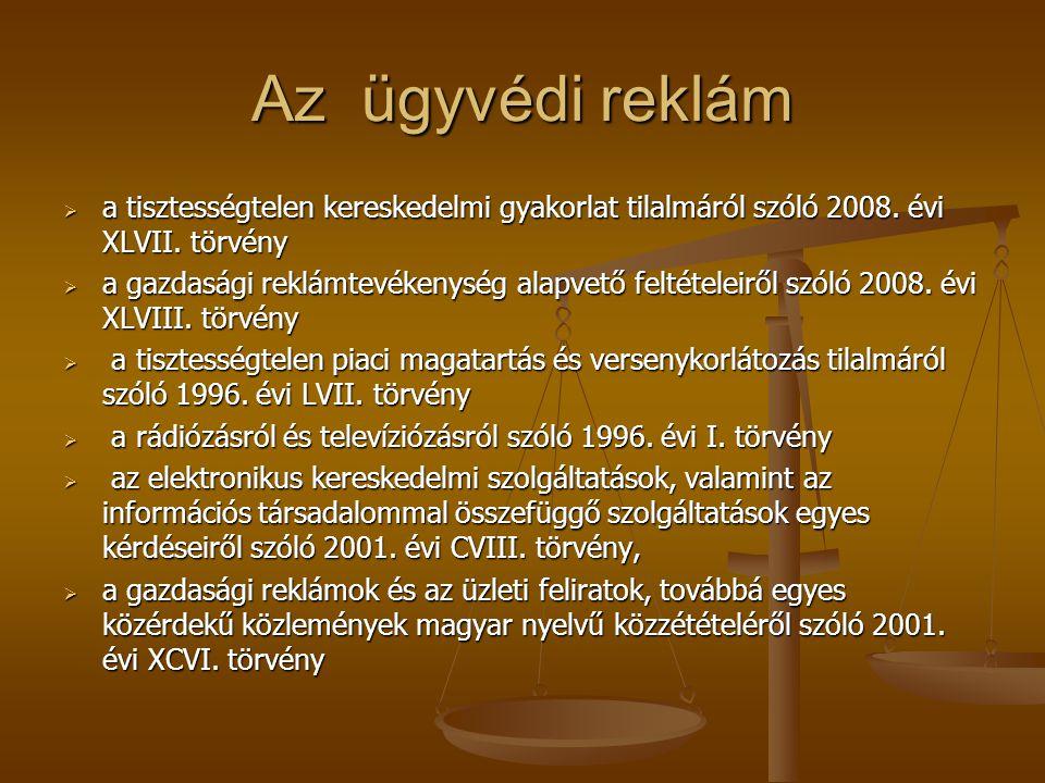 Az ügyvédi reklám  a tisztességtelen kereskedelmi gyakorlat tilalmáról szóló 2008. évi XLVII. törvény  a gazdasági reklámtevékenység alapvető feltét