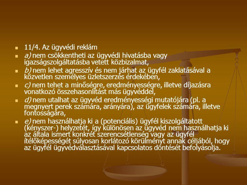   11/4. Az ügyvédi reklám   a) nem csökkentheti az ügyvédi hivatásba vagy igazságszolgáltatásba vetett közbizalmat,   b) nem lehet agresszív és