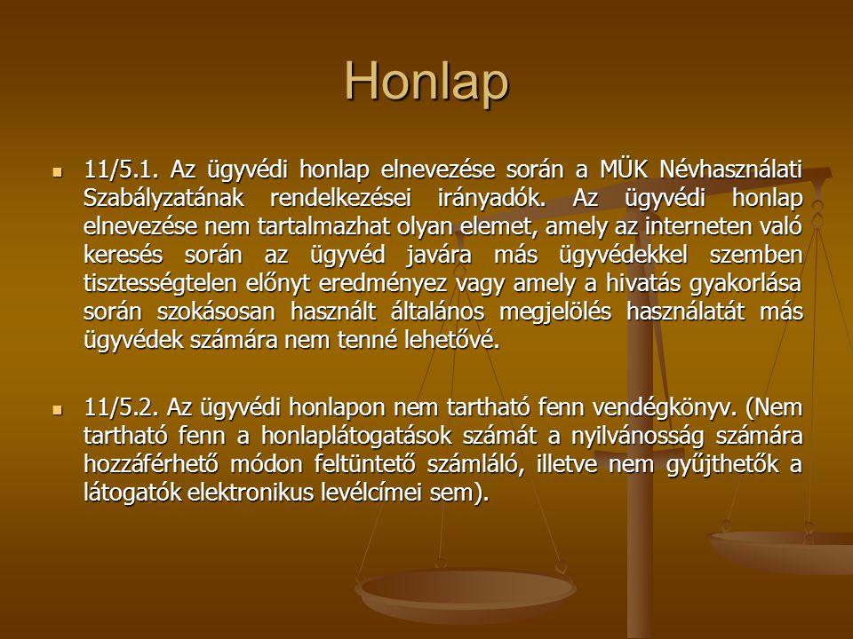 Honlap  11/5.1. Az ügyvédi honlap elnevezése során a MÜK Névhasználati Szabályzatának rendelkezései irányadók. Az ügyvédi honlap elnevezése nem tarta