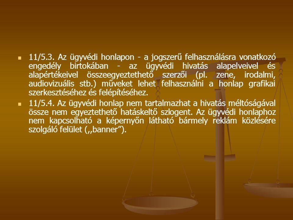   11/5.3. Az ügyvédi honlapon - a jogszerű felhasználásra vonatkozó engedély birtokában - az ügyvédi hivatás alapelveivel és alapértékeivel összeegy