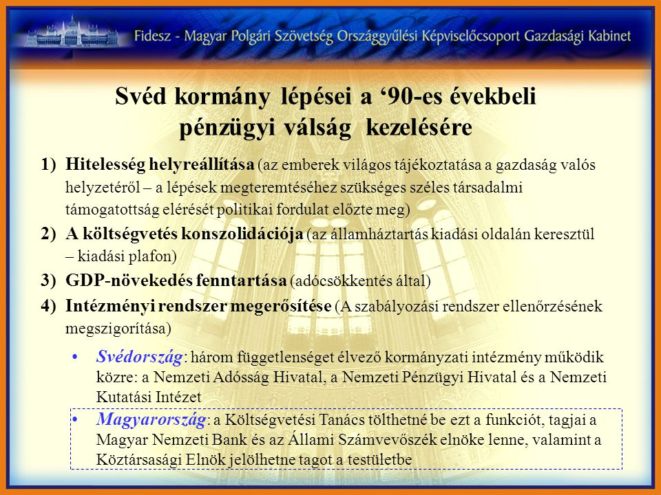 Svéd kormány lépései a '90-es évekbeli pénzügyi válság kezelésére 1)Hitelesség helyreállítása (az emberek világos tájékoztatása a gazdaság valós helyz