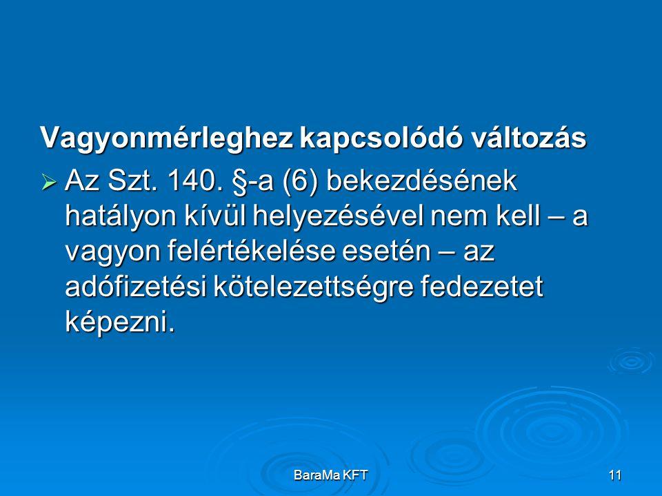 BaraMa KFT11 Vagyonmérleghez kapcsolódó változás  Az Szt. 140. §-a (6) bekezdésének hatályon kívül helyezésével nem kell – a vagyon felértékelése ese