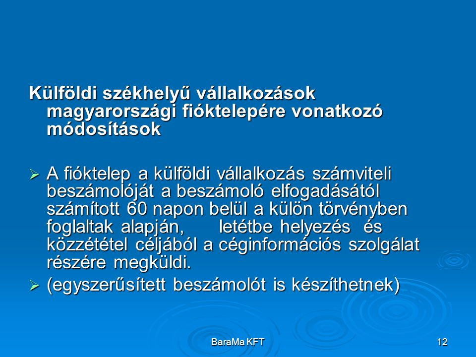 BaraMa KFT12 Külföldi székhelyű vállalkozások magyarországi fióktelepére vonatkozó módosítások  A fióktelep a külföldi vállalkozás számviteli beszámolóját a beszámoló elfogadásától számított 60 napon belül a külön törvényben foglaltak alapján, letétbe helyezés és közzététel céljából a céginformációs szolgálat részére megküldi.