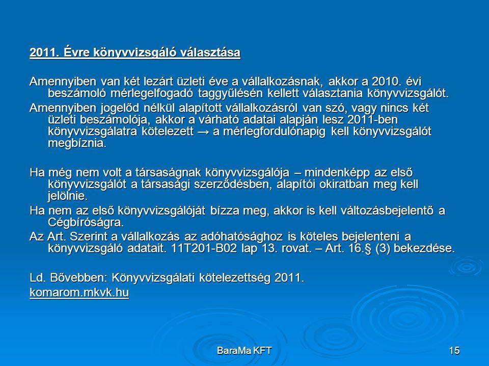 BaraMa KFT15 2011. Évre könyvvizsgáló választása Amennyiben van két lezárt üzleti éve a vállalkozásnak, akkor a 2010. évi beszámoló mérlegelfogadó tag