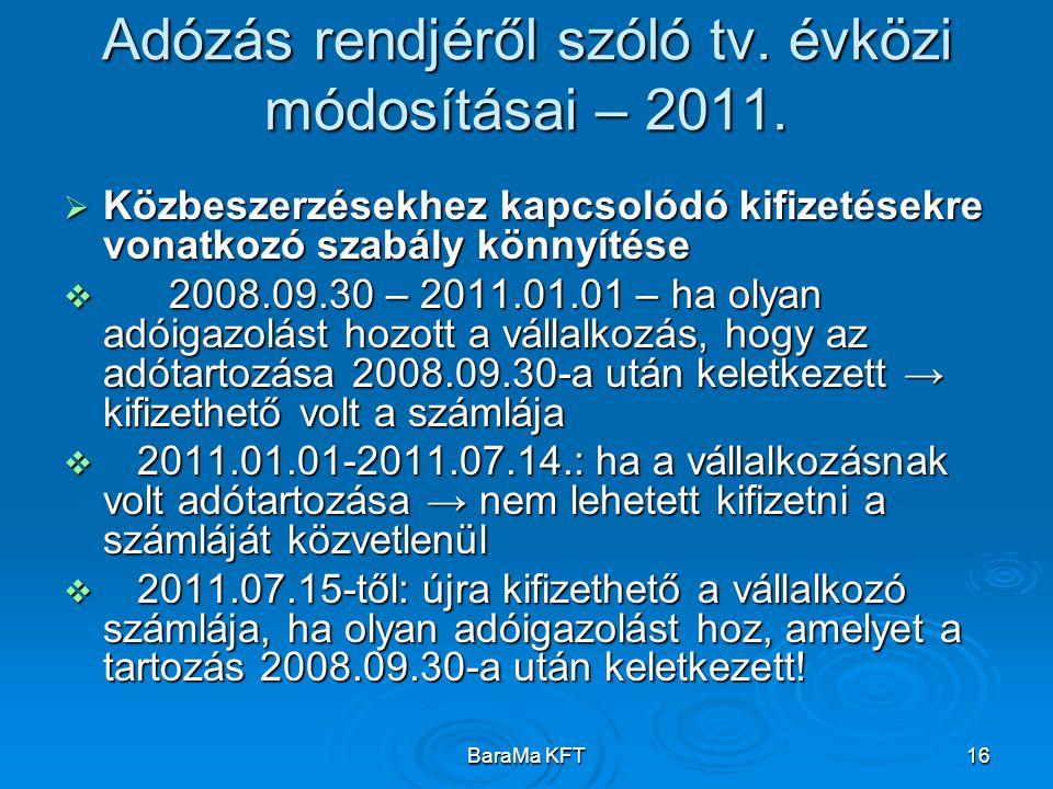 BaraMa KFT16 Adózás rendjéről szóló tv. évközi módosításai – 2011.  Közbeszerzésekhez kapcsolódó kifizetésekre vonatkozó szabály könnyítése  2008.09