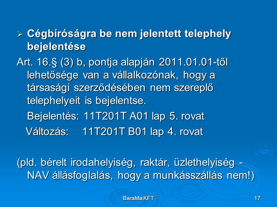 BaraMa KFT17  Cégbíróságra be nem jelentett telephely bejelentése Art. 16.§ (3) b, pontja alapján 2011.01.01-től lehetősége van a vállalkozónak, hogy