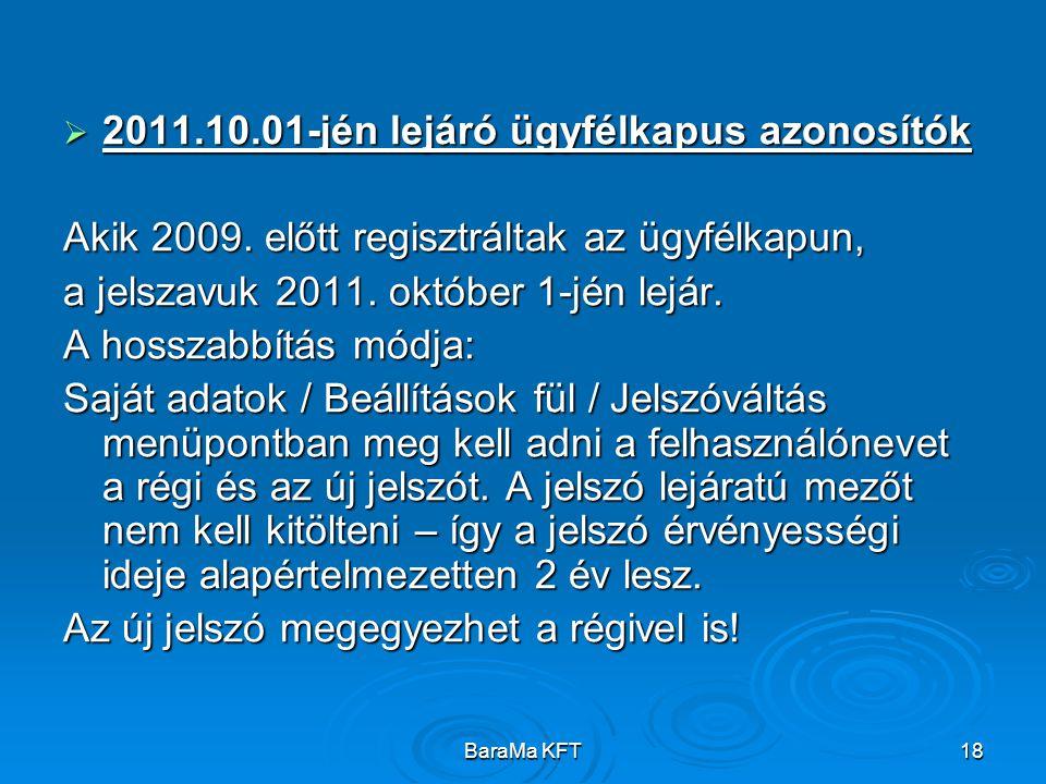BaraMa KFT18  2011.10.01-jén lejáró ügyfélkapus azonosítók Akik 2009. előtt regisztráltak az ügyfélkapun, a jelszavuk 2011. október 1-jén lejár. A ho