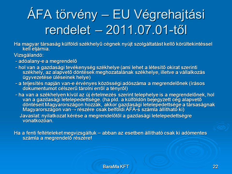 BaraMa KFT22 ÁFA törvény – EU Végrehajtási rendelet – 2011.07.01-től Ha magyar társaság külföldi székhelyű cégnek nyújt szolgáltatást kellő körültekintéssel kell eljárnia.
