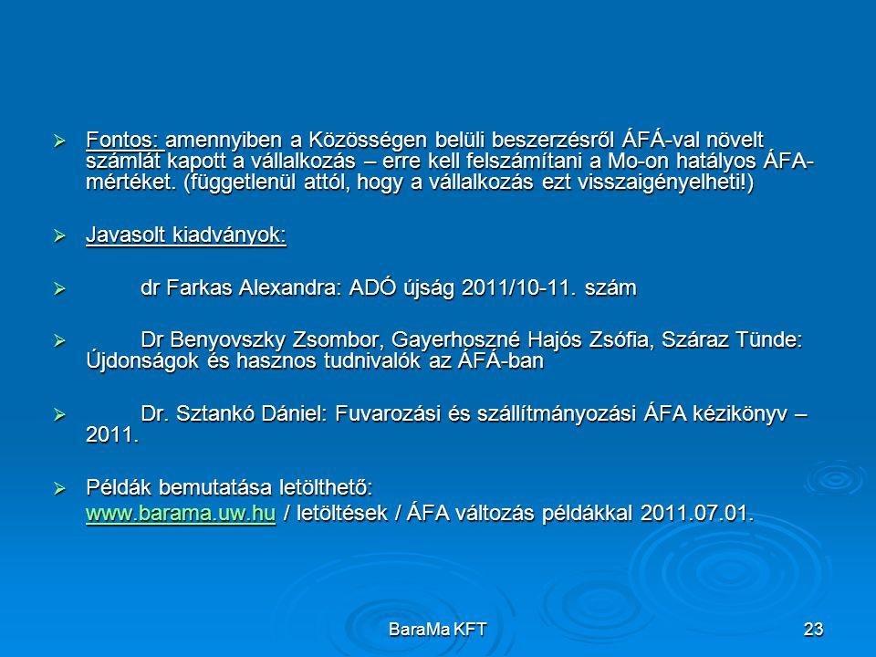 BaraMa KFT23  Fontos: amennyiben a Közösségen belüli beszerzésről ÁFÁ-val növelt számlát kapott a vállalkozás – erre kell felszámítani a Mo-on hatályos ÁFA- mértéket.