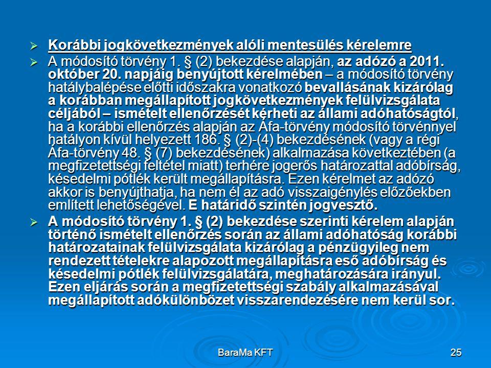 BaraMa KFT25  Korábbi jogkövetkezmények alóli mentesülés kérelemre  A módosító törvény 1. § (2) bekezdése alapján, az adózó a 2011. október 20. napj