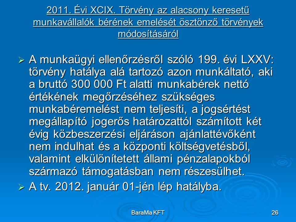 BaraMa KFT26 2011. Évi XCIX. Törvény az alacsony keresetű munkavállalók bérének emelését ösztönző törvények módosításáról  A munkaügyi ellenőrzésről