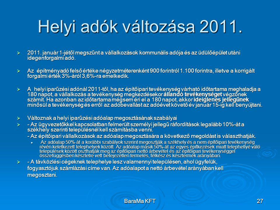 BaraMa KFT27 Helyi adók változása 2011.  2011. január 1-jétől megszűnt a vállalkozások kommunális adója és az üdülőépület utáni idegenforgalmi adó. 